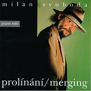 Milan Svoboda: Prolínání / Merging