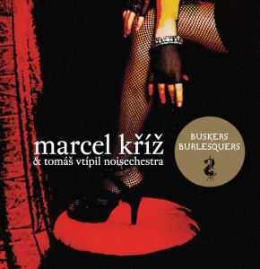 Noir bluesové album Buskers Burlesquers písničkáře Marcela Kříže