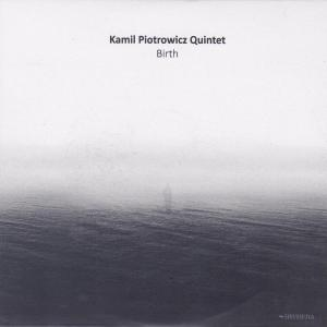 Kamil_Piotrowicz_Quintet__Birth