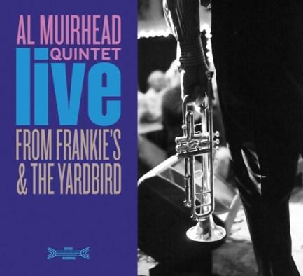 Al Muirhead & AL MUIRHEAD QUINTET: Live From Frankie´s & The Yardbird