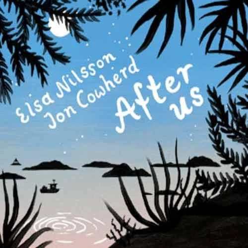Elsa Nilsson / Jon Cowherd - After Us