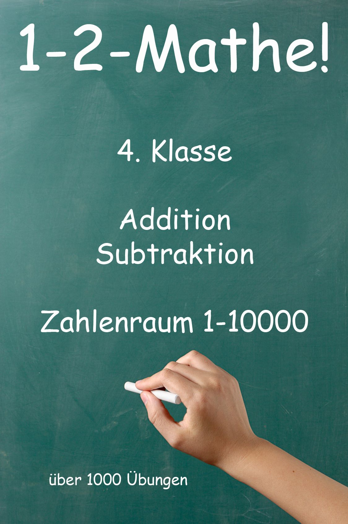 1-2-Mathe! - 4. Klasse - Addition, Subtraktion, Zahlenraum bis 10000 ...