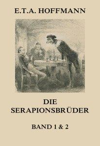Die Serapionsbrüder - Erster und Zweiter Band