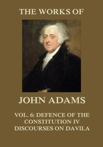 The Works of John Adams Vol. 6