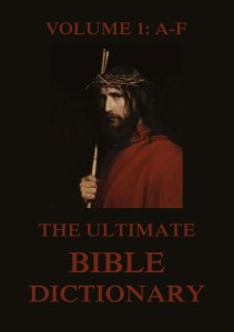The Ultimate Bible Dictionary, Volume 1: A-F