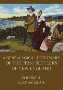 A genealogical dictionary of the first settlers of New England Volume 1