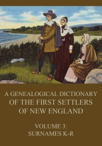 A genealogical dictionary of the first settlers of New England Volume 3