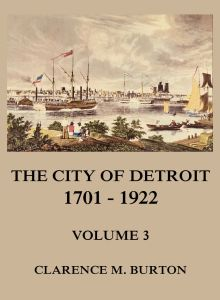The City of Detroit, 1701 -1922, Volume 3