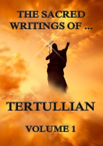 The Sacred Writings of Tertullian, Volume 1
