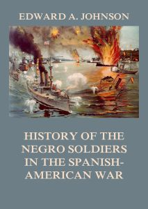 History of the Negro Soldiers in the Spanish-American War