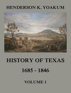 History of Texas 1685 - 1846 Volume 1