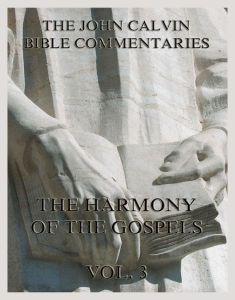 John Calvin's Bible Commentaries On The Harmony Of The Gospels Vol. 3