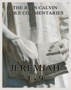 John Calvin's Commentaries On Jeremiah 1- 9