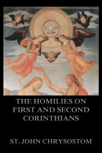 The Homilies On First And Second Corinthians