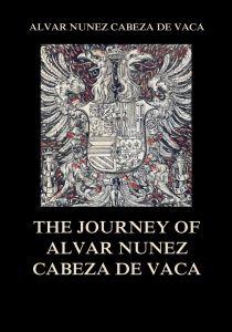 The Journey of Alvar Nuñez Cabeza De Vaca