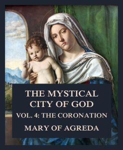 The Mystical City of God Vol. 4: The Coronation