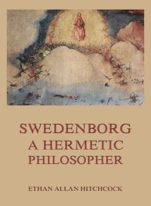 Swedenborg, A Hermetic Philosopher