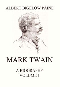 Mark Twain: A Biography. Volume 1: 1835-1885