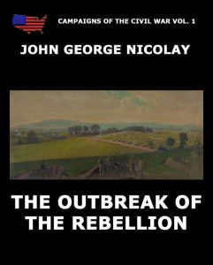 Campaigns Of The Civil War Vol. 1 - The Outbreak Of Rebellion