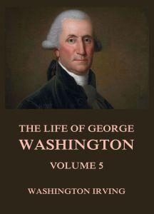 The Life Of George Washington Volume 5