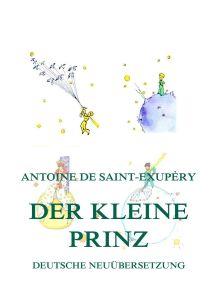 Der kleine Prinz (Deutsche Neuübersetzung)