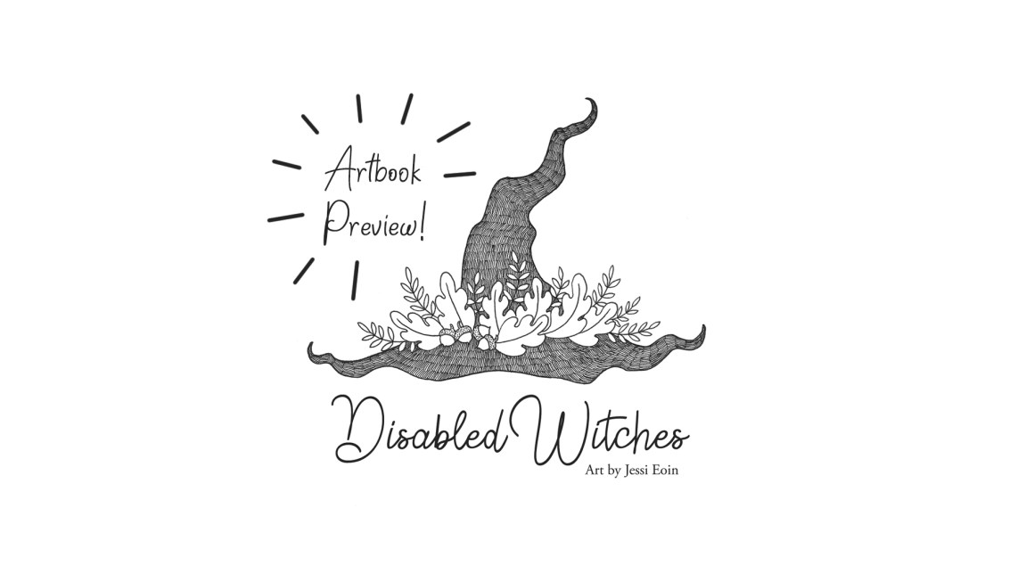 "An inked illustration of a witch's hat decorated with autumn foliage and acorns against a white background. There is black text underneath that reads ""Disabled Witches: Art by Jessi Eoin."" To the left of the hat is more text that reads ""Artbook Preview!"""