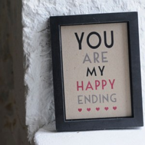 'You are my happy ending.' wooden poster