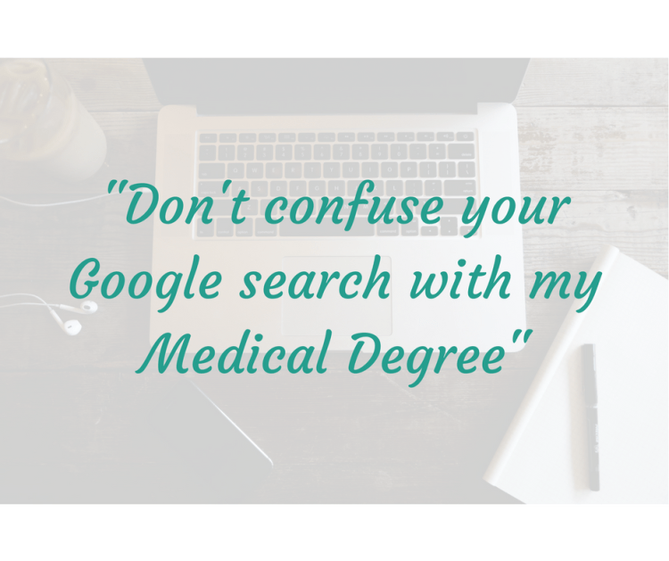 don't confuse your google search with my medical degree