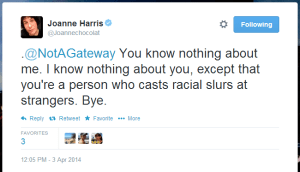 A tweet from Joanne Harris to @NotAGateway which reads: You know nothing about me. I know nothing about you, except that you're a person who casts racial slurs at strangers. Bye.'