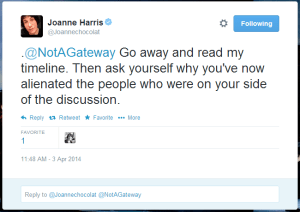 Tweet from Joanne Harris to @NotAGateway that reads: Go away and read my timeline. Then ask yourself why you've now alienated the people who were on your side of the discussion.