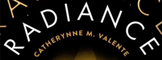 Radiance, by Catherynne M. Valente