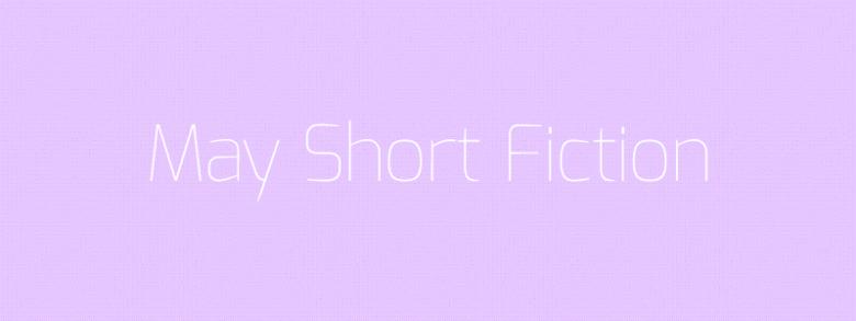 May Short Fiction