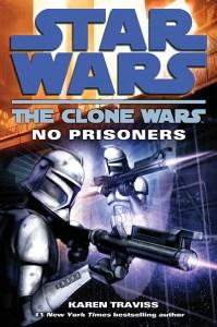 Star Wars: the Clone Wars: No Prisoners, by Karen Traviss