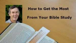 How to Get the Most From Your Bible Study