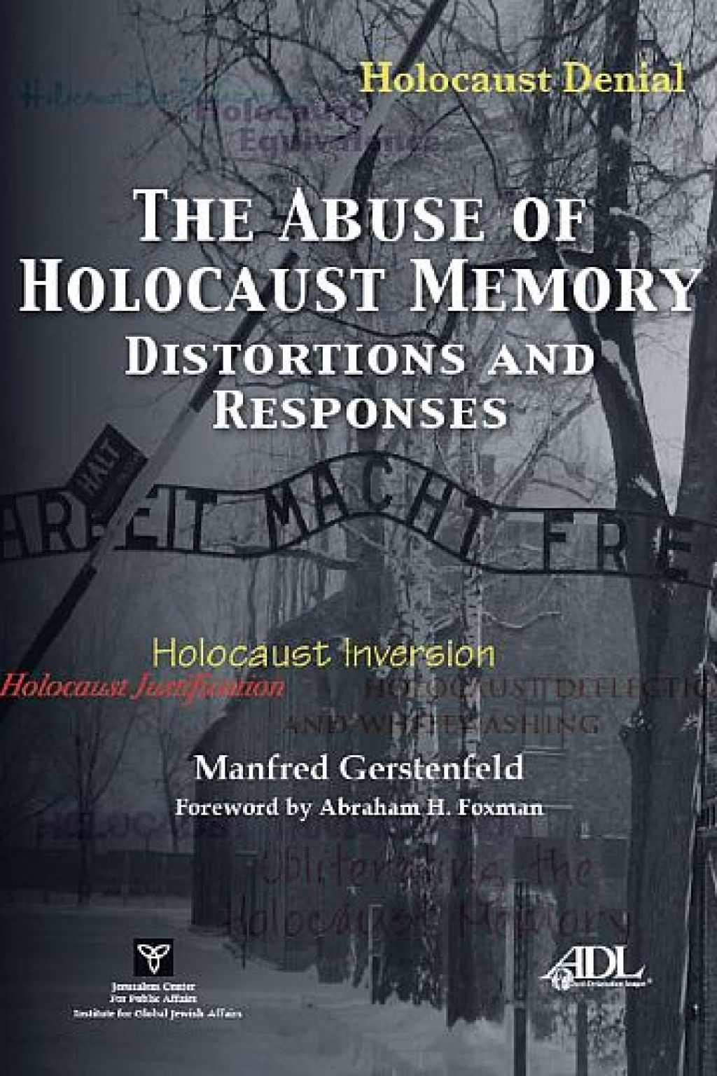 The Abuse of Holocaust Memory: Distortions and Responses