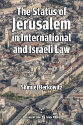 The Status of Jerusalem in International and Israeli Law