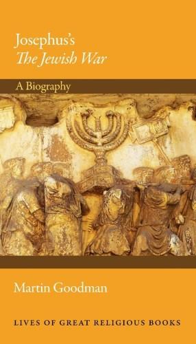 Josephus' The Jewish War: A Biography by Martin Goodman