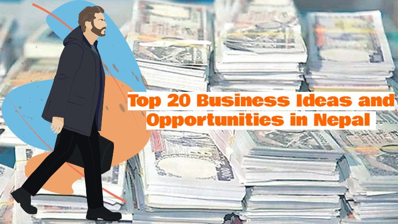 Top 20 Business Ideas and Opportunities in Nepal with Small Investment
