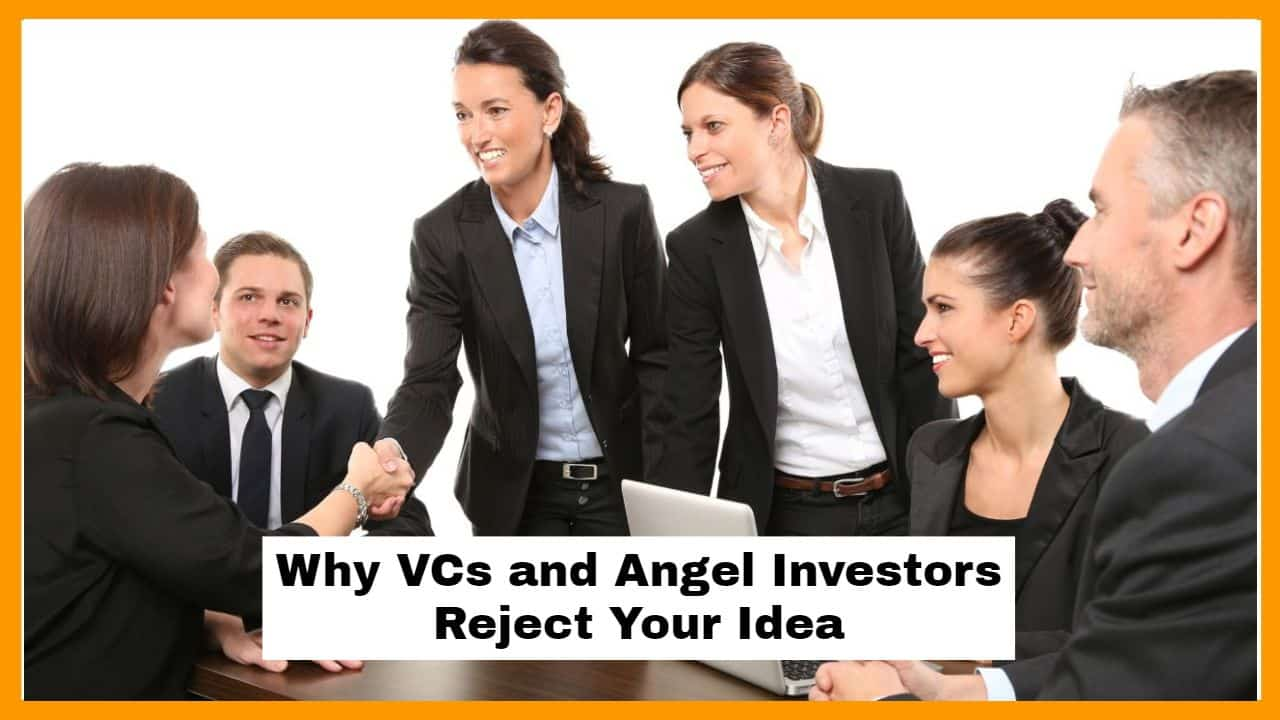 6 Reasons Why VCs and Angel Investors Reject Your Idea