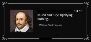 full-of-sound-and-fury-signifying-nothing-william-shakespeare