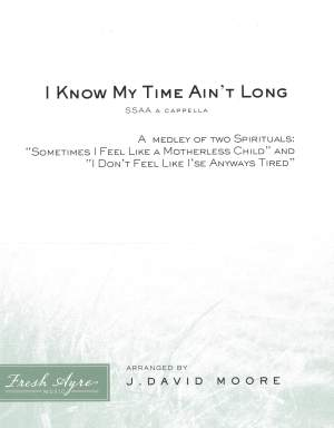 Sheet music cover image for choral arrangement of I Know My Time Ain't Long