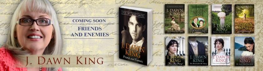 J. Dawn King, Joy Dawn King, author, writer, Jane Austen fan fiction, Jane Austen variation, Pride and Prejudice fan fiction, Pride and Prejudice variation, historical fiction, historical romance, Regency romance