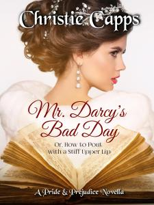 Mr. Darcy's Bad Day, Christie Capps, Jane Austen fan fiction, Jane Austen variation, Pride and Prejudice fan fiction, Pride and Prejudice variation, historical romance, novella, regency romance, historical fiction
