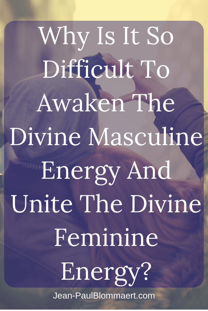 Why It Is So Difficult To Awaken The Divine Masculine With