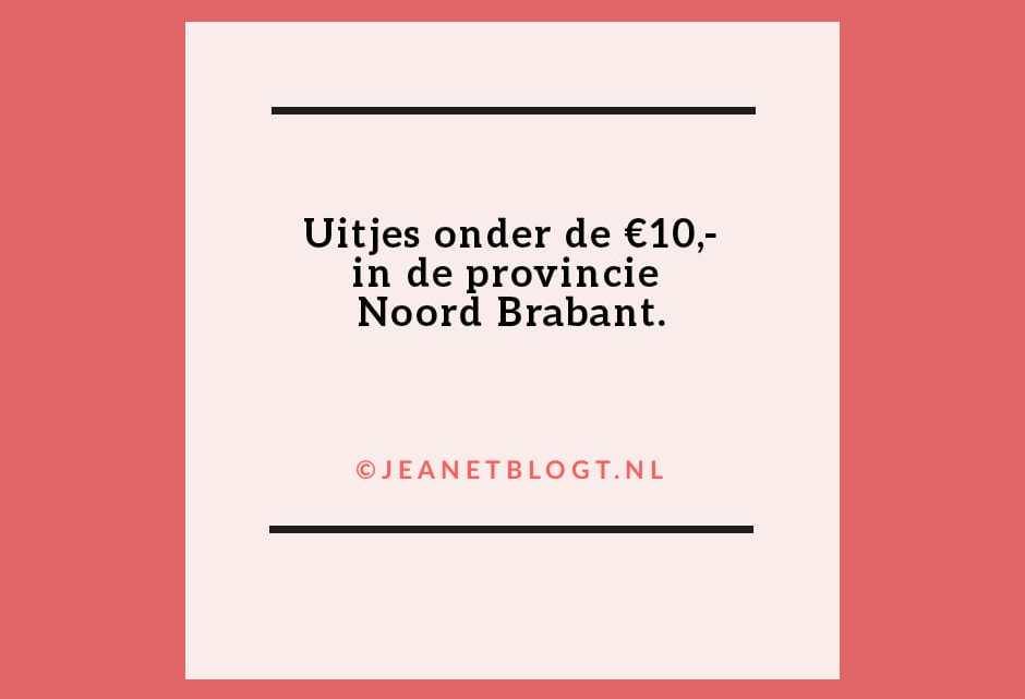 Uitjes onder de €10 in Noord-Brabant.