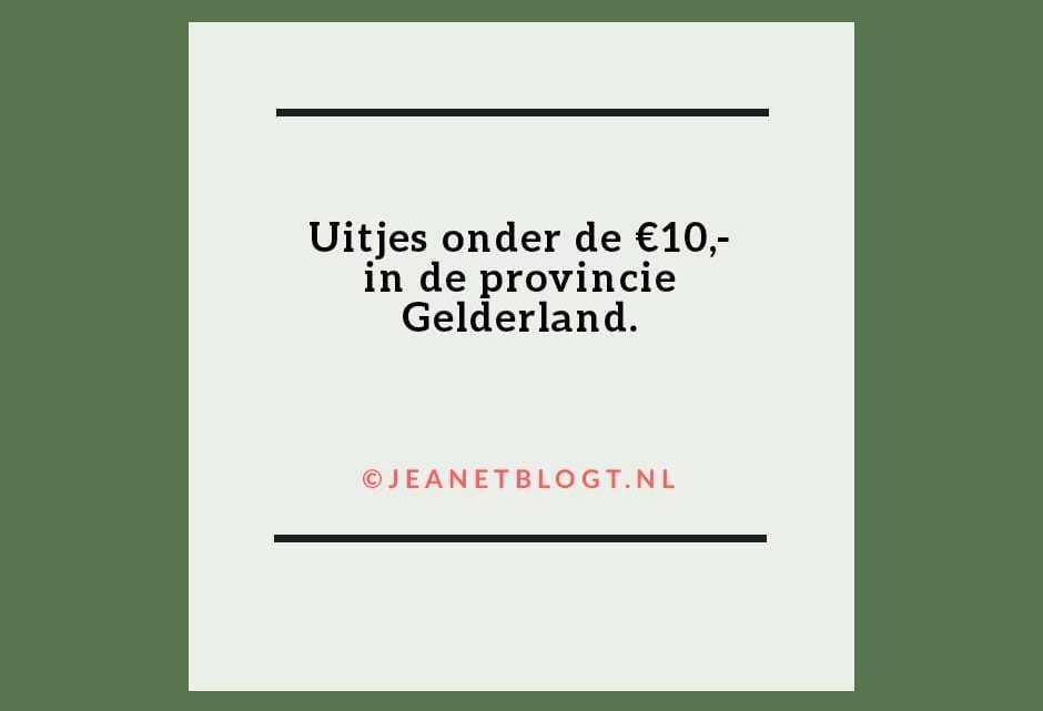 Uitjes onder de €10,- in de provincie Gelderland.