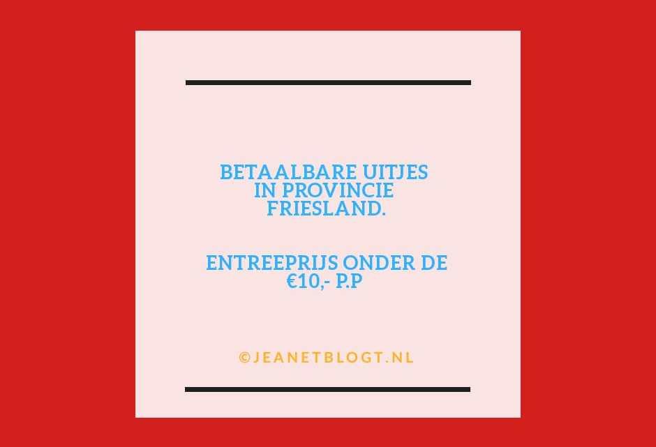 5 uitjes in Friesland, onder de entreeprijs van €10,-.