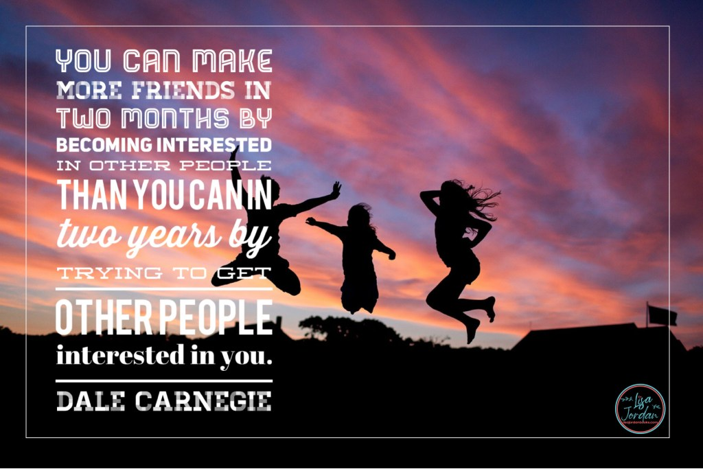 "A meme that says: ""You can make more friends in two months by becoming interested in other people than you can in two years by trying to get other people interested in you."" By Dale Carnegie on a backdrop of three friends silhouetted as they jump in the air at sunset"
