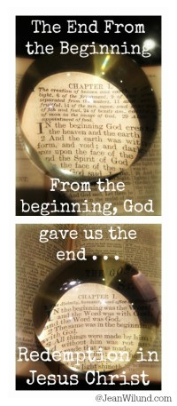 Click to read: The End From the Beginning ~ In the beginning God gives us the end . . . Redemption in Jesus Christ!