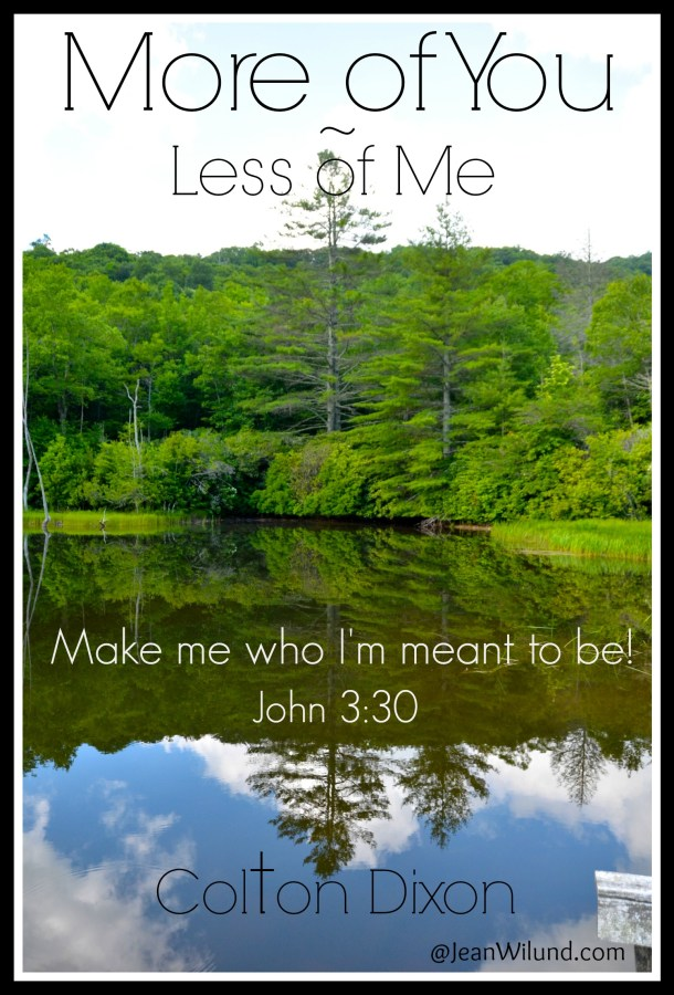 More of You & Less of Me is what I need! (Colton Dixon)
